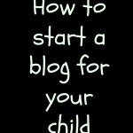 How to Start a Blog for Your Child