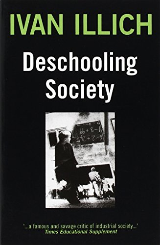 ivan illich deschooling society essay Logical society, with special focus on latin america ivan illich's writings have  appeared in the new york reviett, the  the author of celebration of  awareness, deschooling society, and  strued as a prefatory essay for each  individual book.