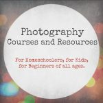 Photography Courses and Resources for Homeschoolers Kids Beginners
