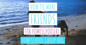 How to Make Friends For Homeschoolers