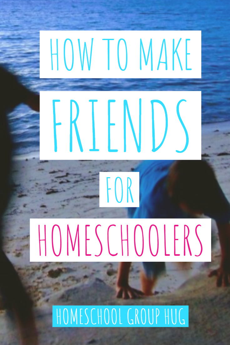 How to Make Friends For Homeschoolers Pinterest